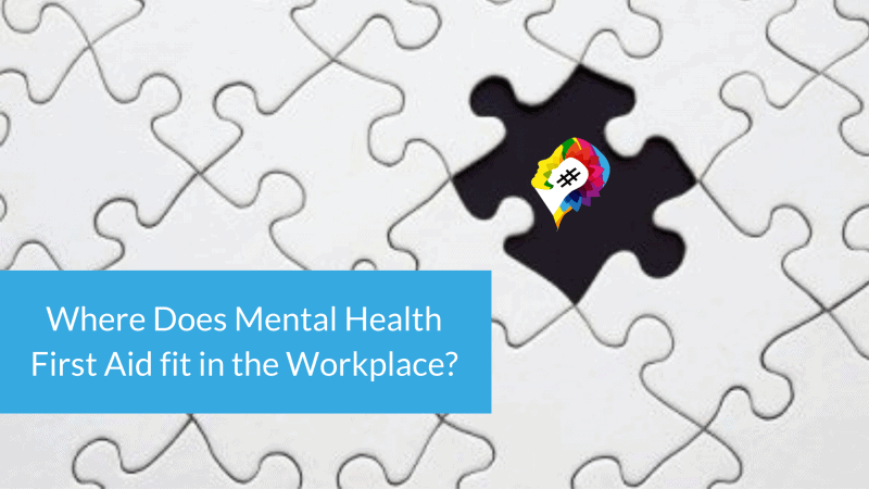 Where Does Mental Health First Aid fit in the Workplace?