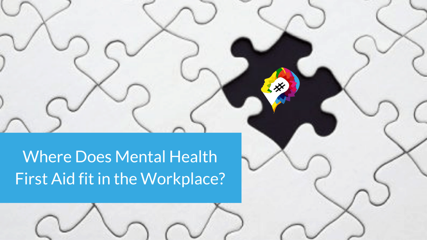 Where does Mental Health First Aid Fit in the Workplace