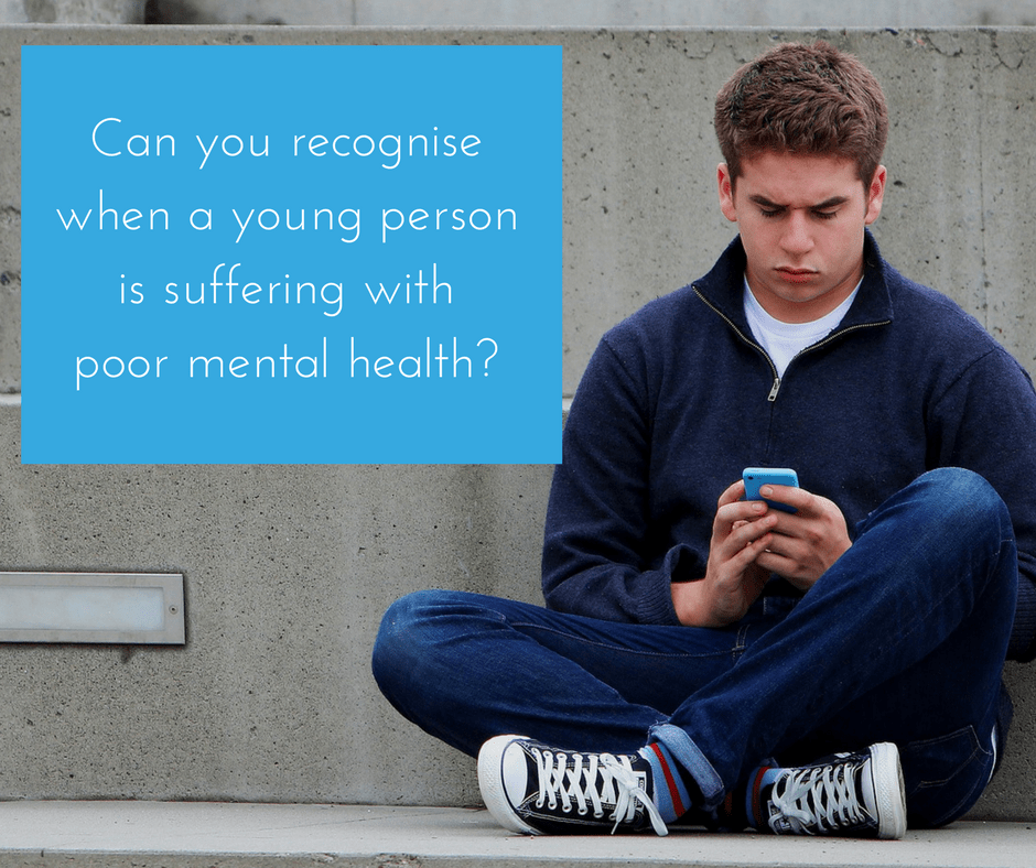 Can you recognise when a young person is suffering with poor mental health?